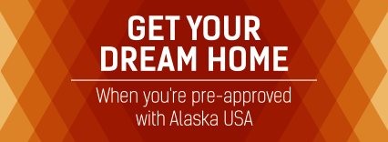 When you're pre-approved with Alaska USA.