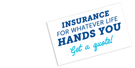 Insurance for whatever life hands you