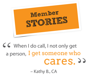 Member Stories - Kathy B. wrote: When I do call, I not only get a person, I get someone who cares.