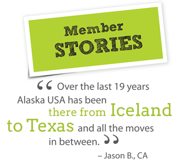 Member Stories - Jason B. wrote: Over the last 19 year Alaska USA has been there from Iceland to Texas and all the moves in between.