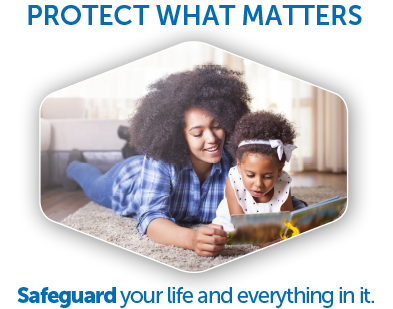 Safeguard your life and everything in it.